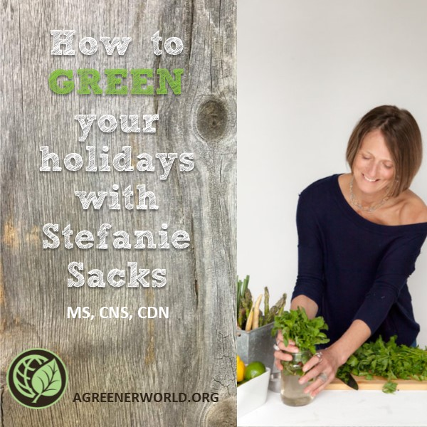 How To Green You Holidays With Stefanie Sacks MS, CNS, CDN Blog